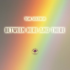 Between Here and There - Tom Soltron Album